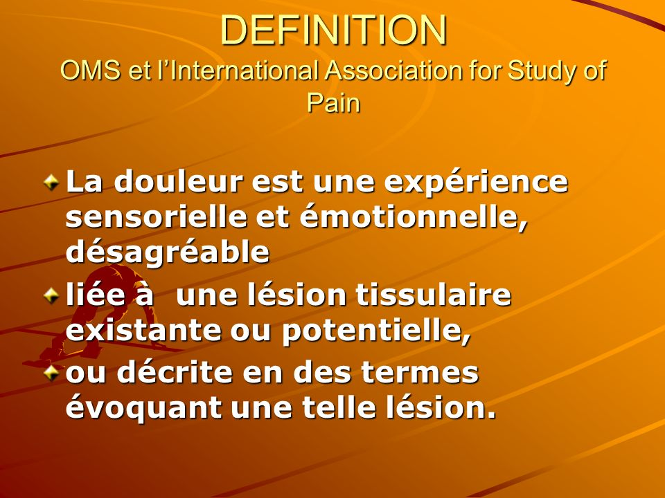 DEFINITION OMS et l'International Association for Study of Pain