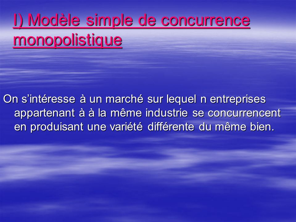 I) Modèle simple de concurrence monopolistique