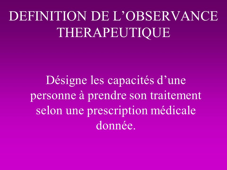 DEFINITION DE L'OBSERVANCE THERAPEUTIQUE