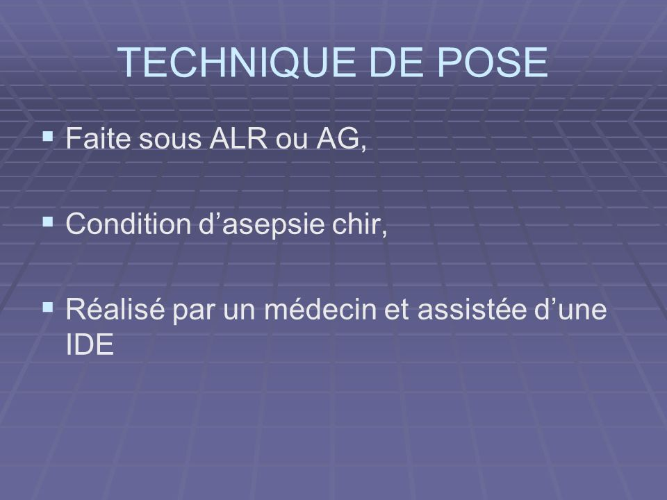 TECHNIQUE DE POSE Faite sous ALR ou AG, Condition d'asepsie chir,