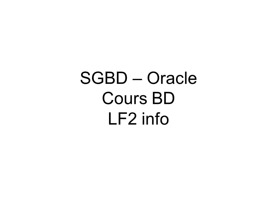 SGBD – Oracle Cours BD LF2 info
