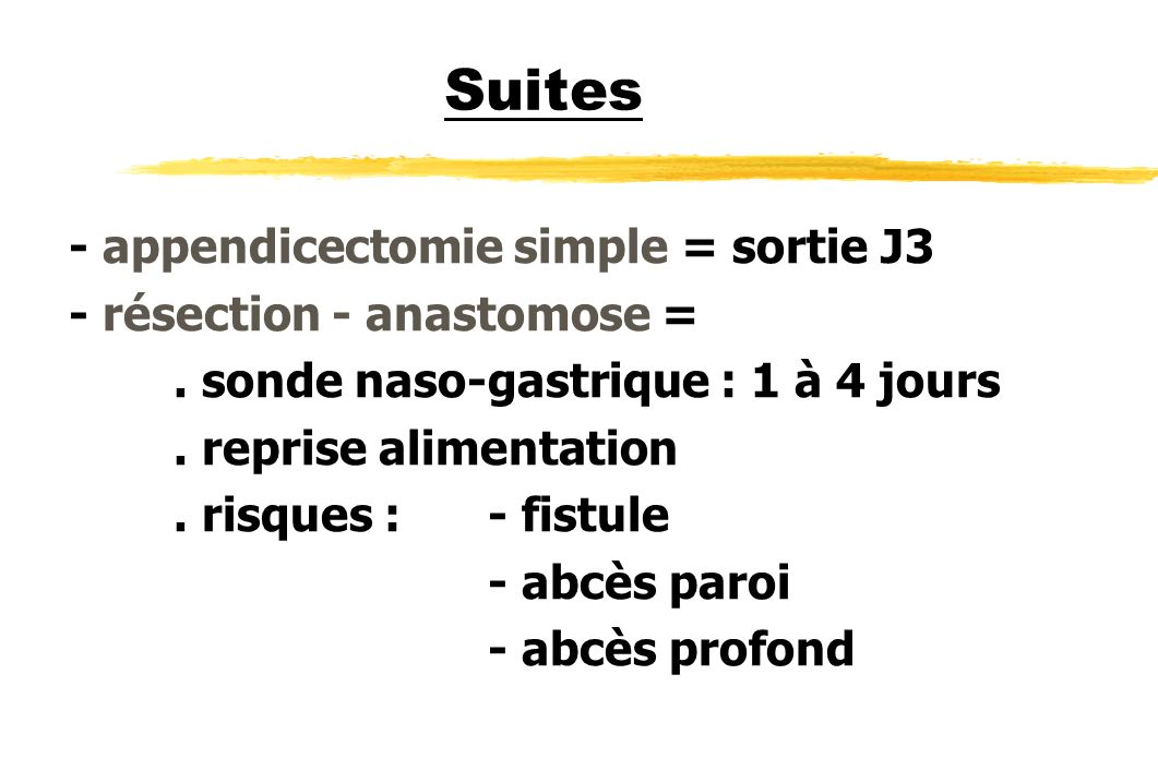 Suites - appendicectomie simple = sortie J3 - résection - anastomose =