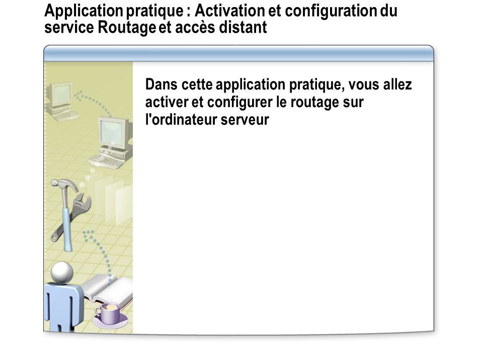 Application pratique : Activation et configuration du service Routage et accès distant