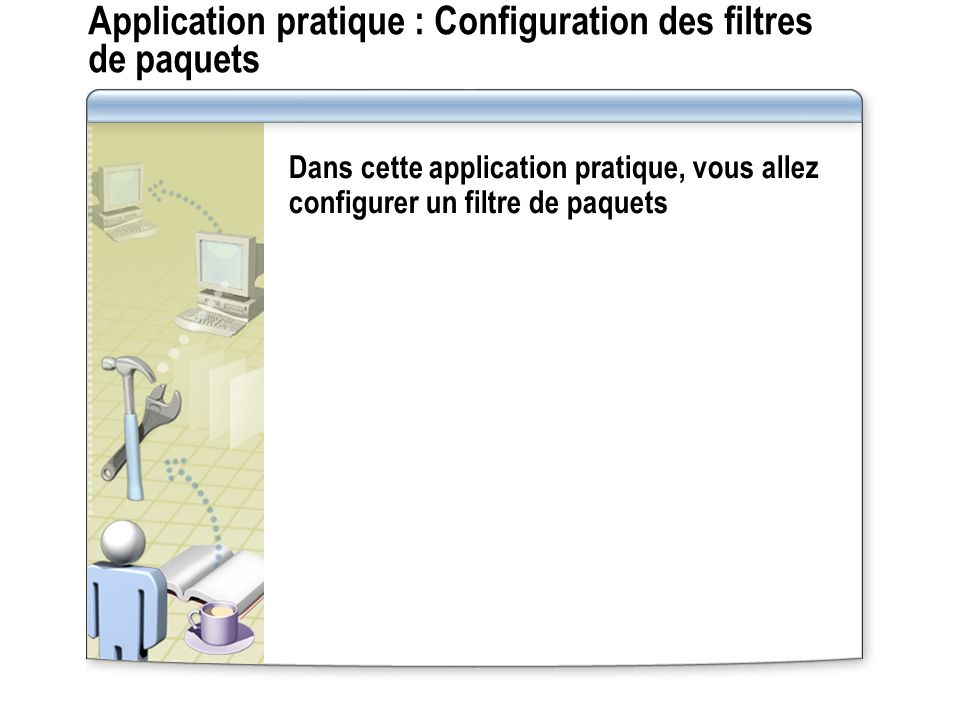 Application pratique : Configuration des filtres de paquets