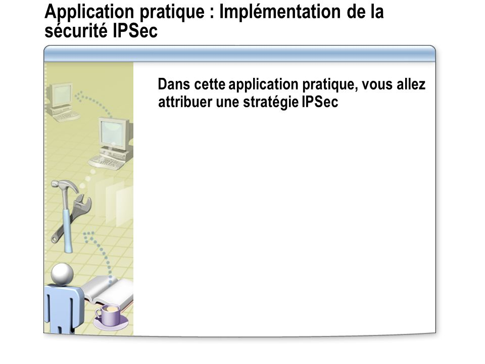 Application pratique : Implémentation de la sécurité IPSec
