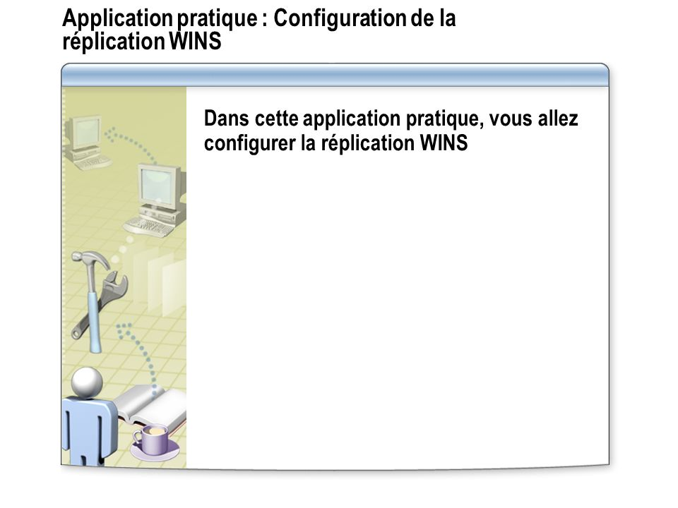 Application pratique : Configuration de la réplication WINS