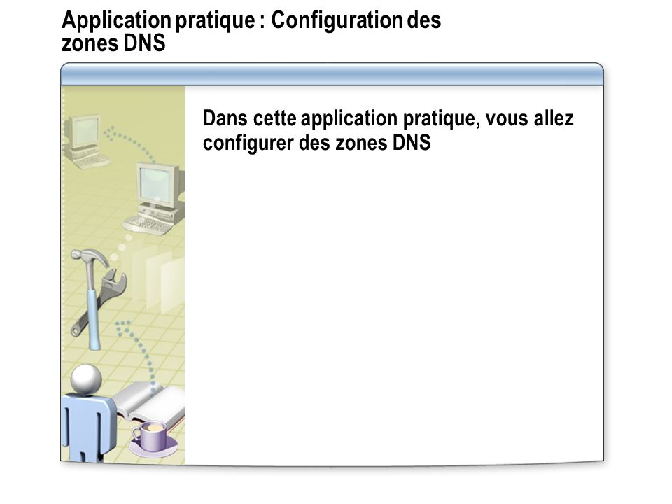 Application pratique : Configuration des zones DNS