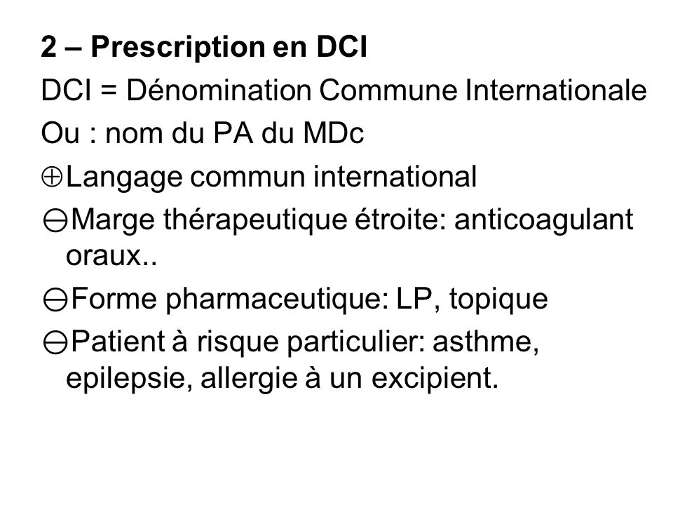 2 – Prescription en DCI DCI = Dénomination Commune Internationale. Ou : nom du PA du MDc. Langage commun international.