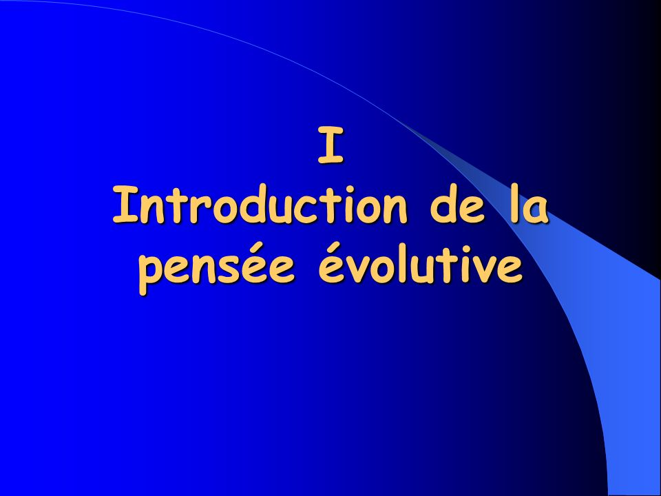 I Introduction de la pensée évolutive