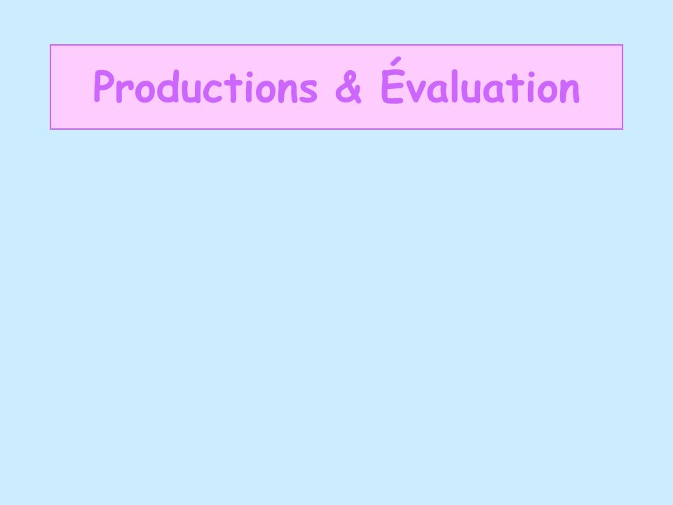Productions & Évaluation