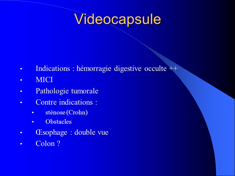 Videocapsule Indications : hémorragie digestive occulte ++ MICI