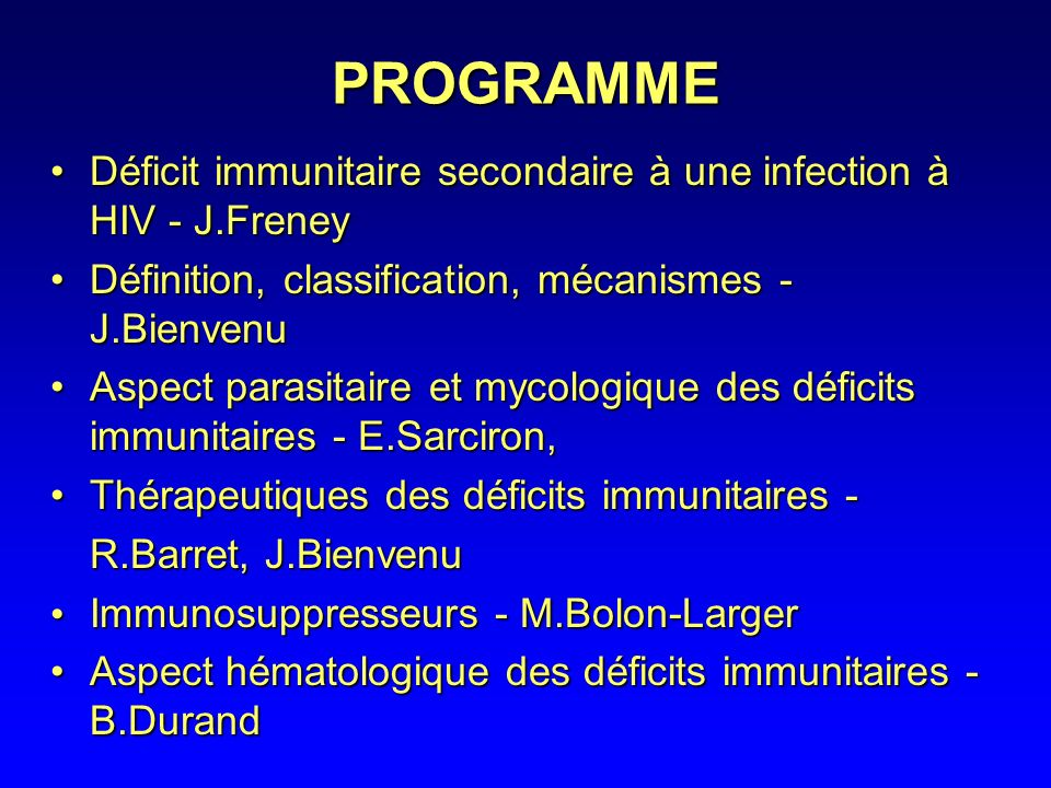 PROGRAMME Déficit immunitaire secondaire à une infection à HIV - J.Freney. Définition, classification, mécanismes - J.Bienvenu.