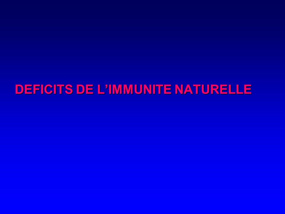 DEFICITS DE L'IMMUNITE NATURELLE