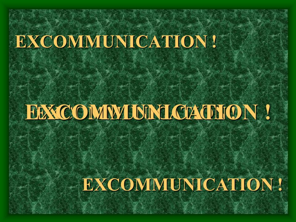 EXCOMMUNICATION ! EXCOMMUNICATION ! EXCOMMUNICATION !