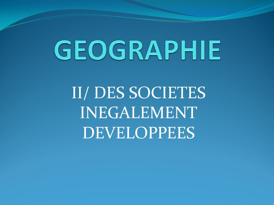 II/ DES SOCIETES INEGALEMENT DEVELOPPEES