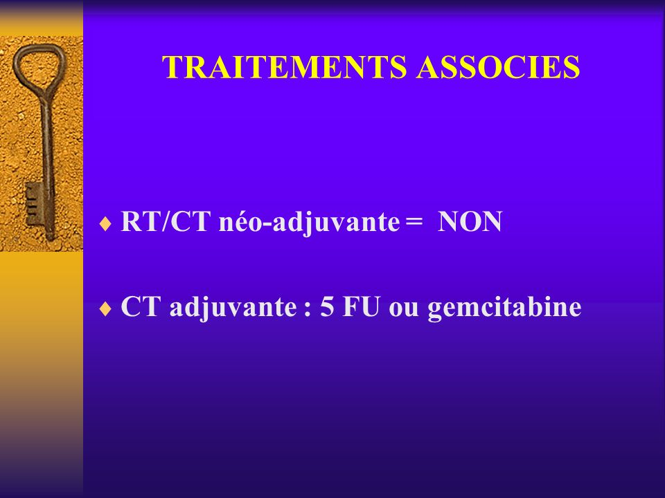 TRAITEMENTS ASSOCIES RT/CT néo-adjuvante = NON