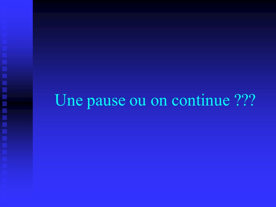 Une pause ou on continue
