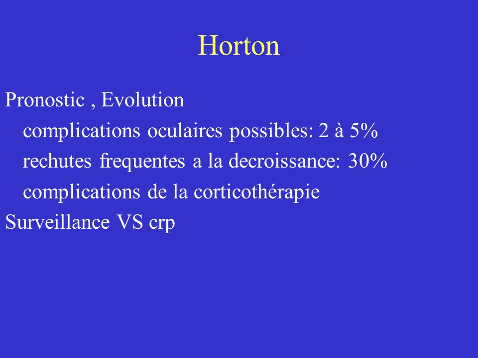 Horton Pronostic , Evolution complications oculaires possibles: 2 à 5%