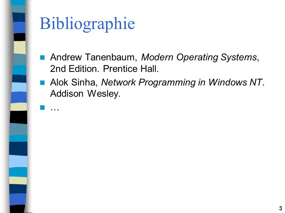 Bibliographie Andrew Tanenbaum, Modern Operating Systems, 2nd Edition. Prentice Hall. Alok Sinha, Network Programming in Windows NT. Addison Wesley.
