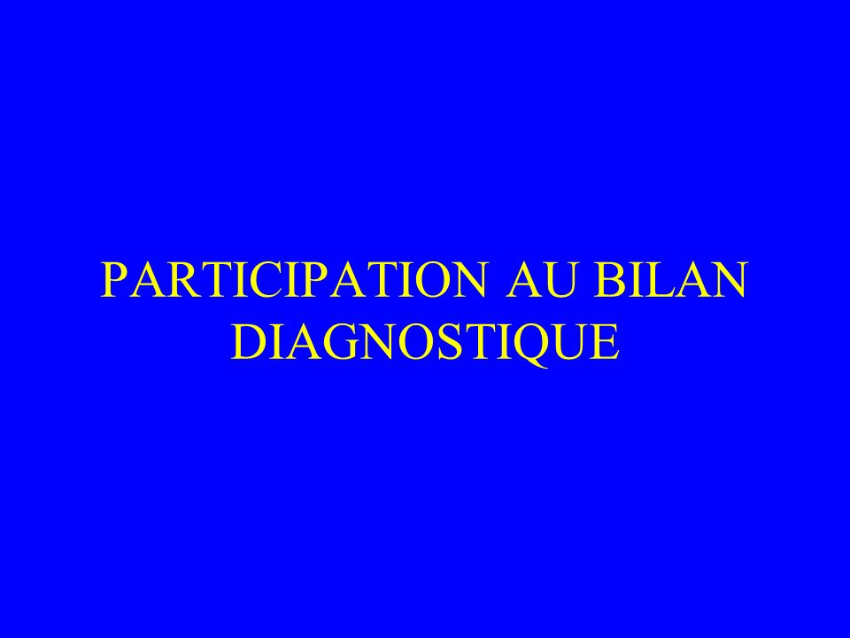 PARTICIPATION AU BILAN DIAGNOSTIQUE