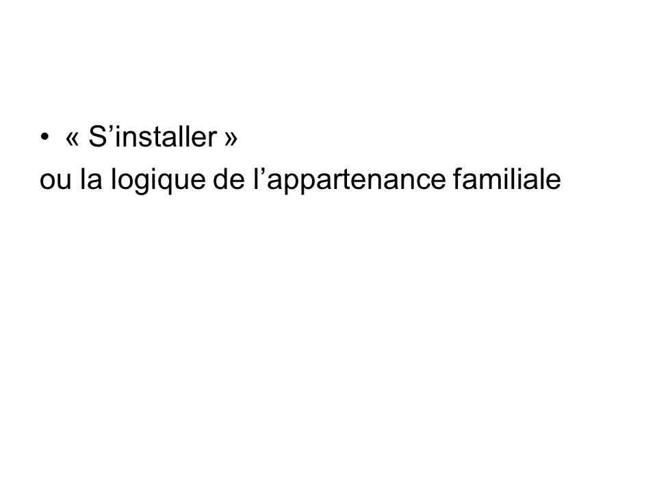 « S'installer » ou la logique de l'appartenance familiale