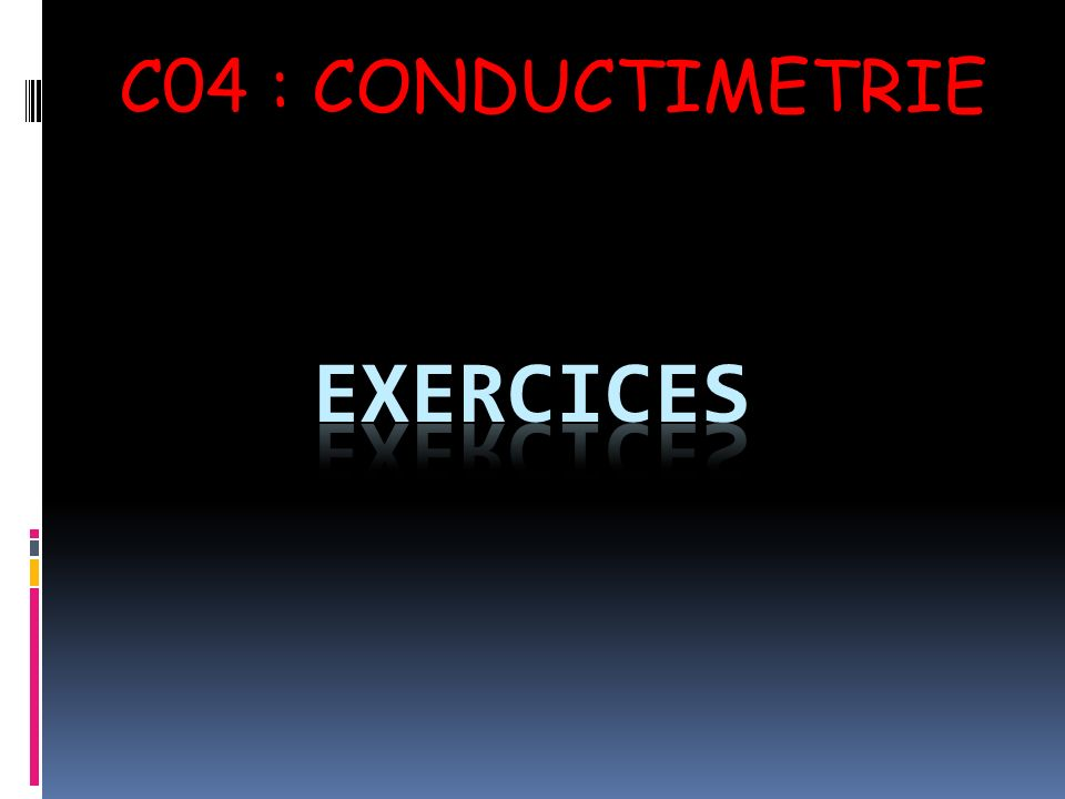 C04 : CONDUCTIMETRIE Exercices