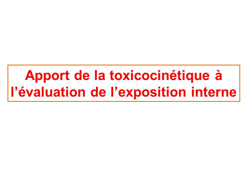 Apport de la toxicocinétique à l'évaluation de l'exposition interne