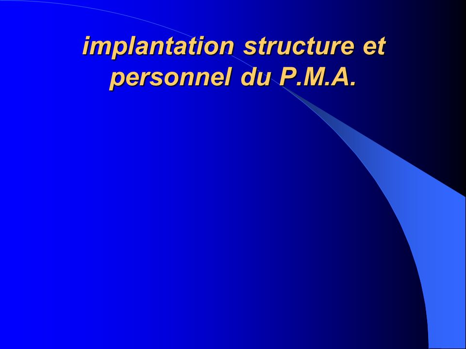implantation structure et personnel du P.M.A.