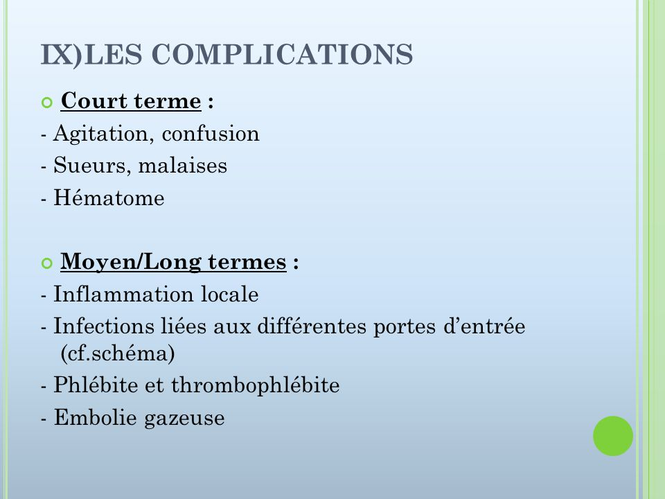 IX)LES COMPLICATIONS Court terme : - Agitation, confusion