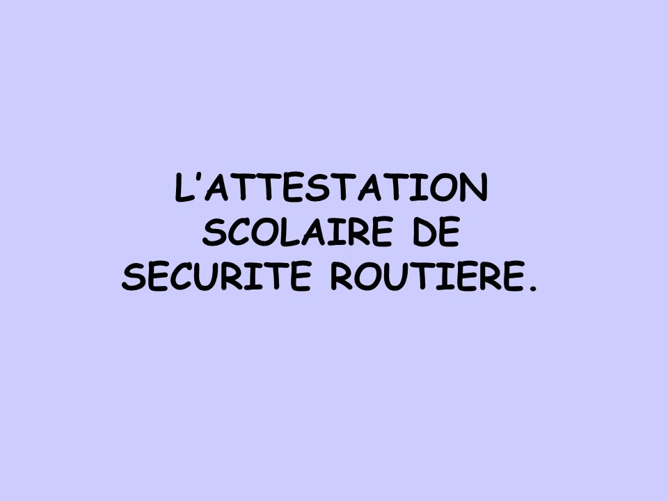 L'ATTESTATION SCOLAIRE DE SECURITE ROUTIERE.