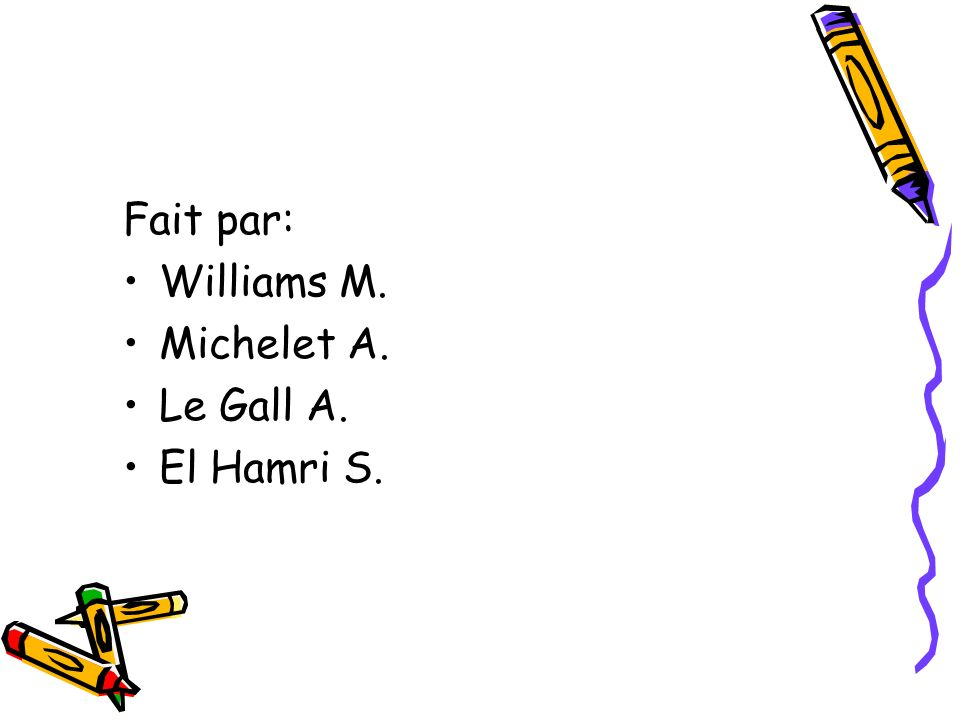 Fait par: Williams M. Michelet A. Le Gall A. El Hamri S.