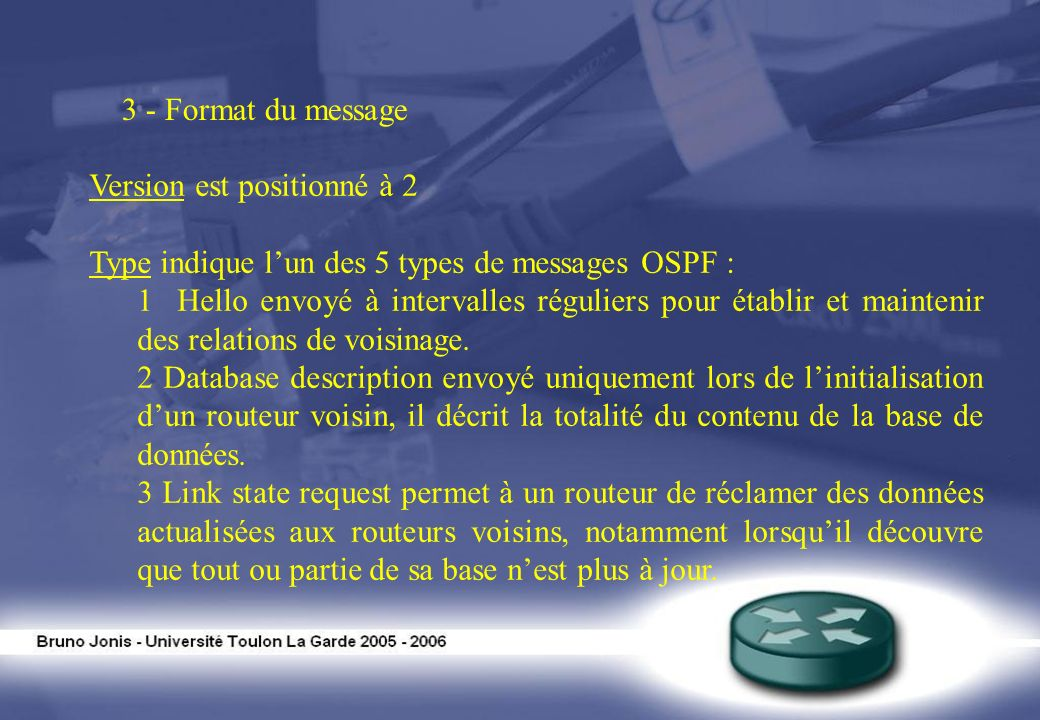 3 - Format du message Version est positionné à 2. Type indique l'un des 5 types de messages OSPF :