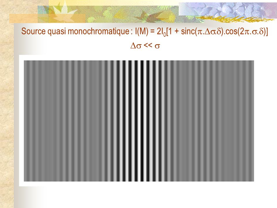 Source quasi monochromatique : I(M) = 2I0[1 + sinc(..).cos(2..)]  << 