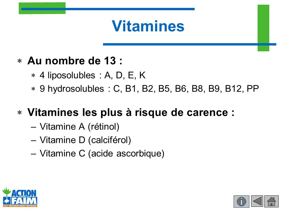 Vitamines Au nombre de 13 : Vitamines les plus à risque de carence :