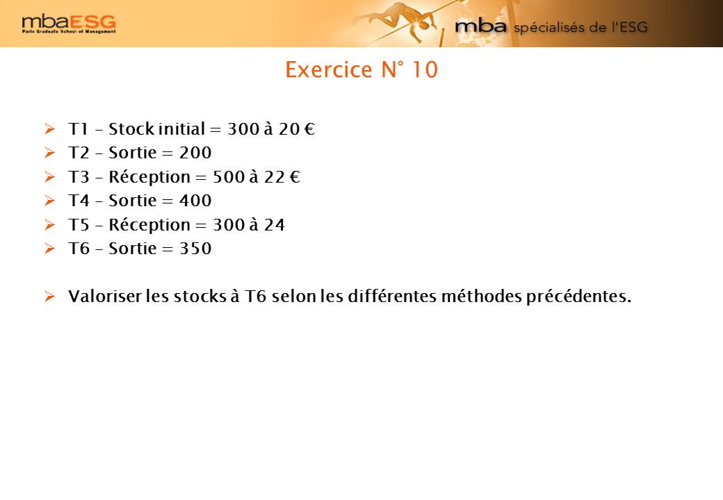 Exercice N° 10 T1 – Stock initial = 300 à 20 € T2 – Sortie = 200