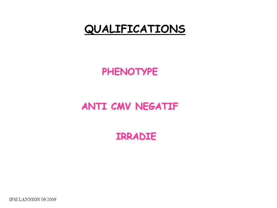 QUALIFICATIONS PHENOTYPE ANTI CMV NEGATIF IRRADIE IFSI LANNION 09/2009
