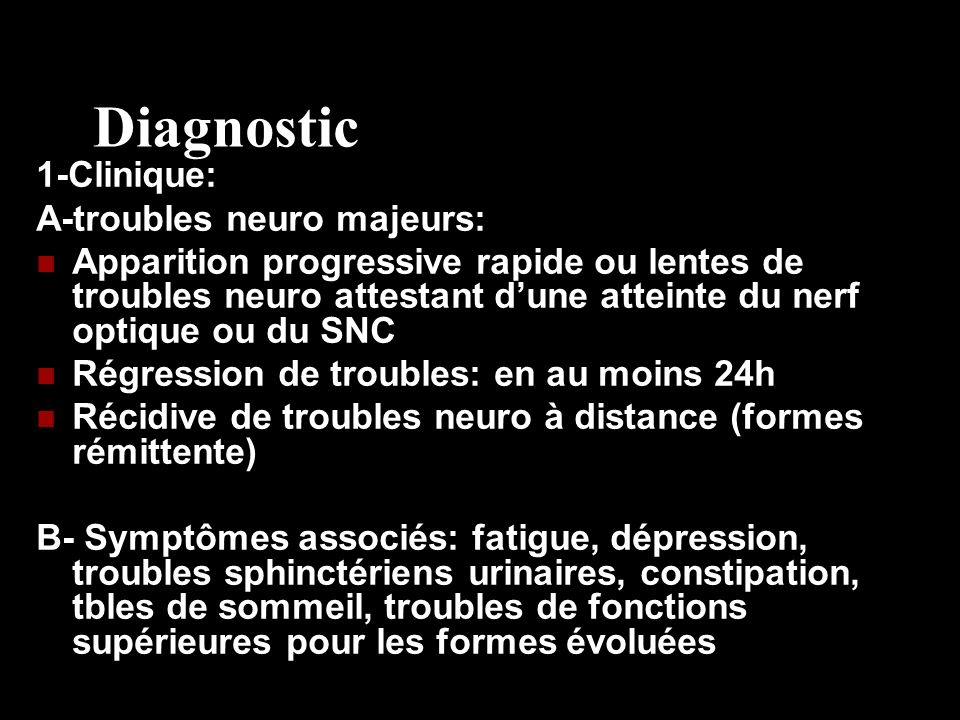 Diagnostic 1-Clinique: A-troubles neuro majeurs: