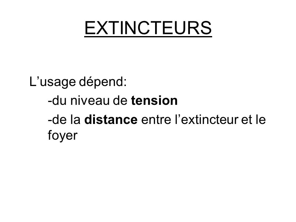 EXTINCTEURS L'usage dépend: -du niveau de tension