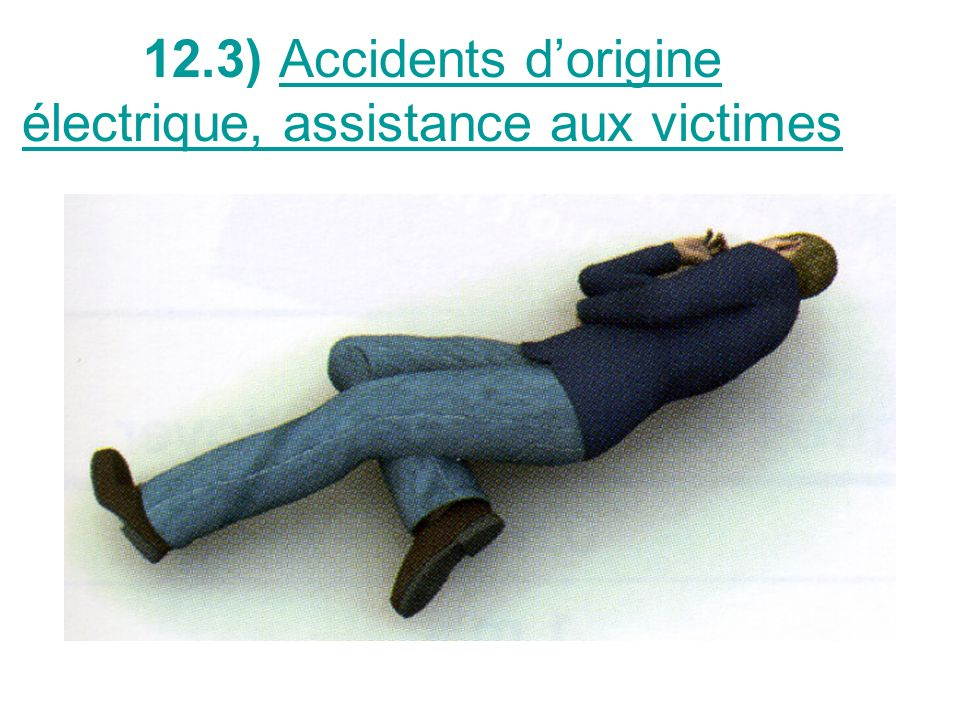 12.3) Accidents d'origine électrique, assistance aux victimes