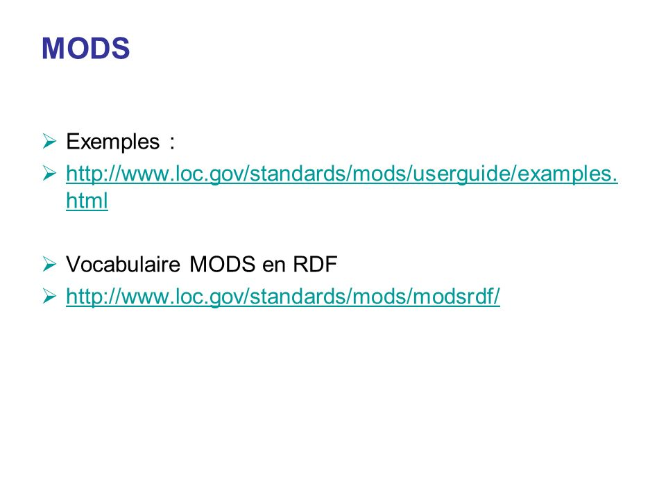 MODS Exemples : http://www.loc.gov/standards/mods/userguide/examples.html. Vocabulaire MODS en RDF.