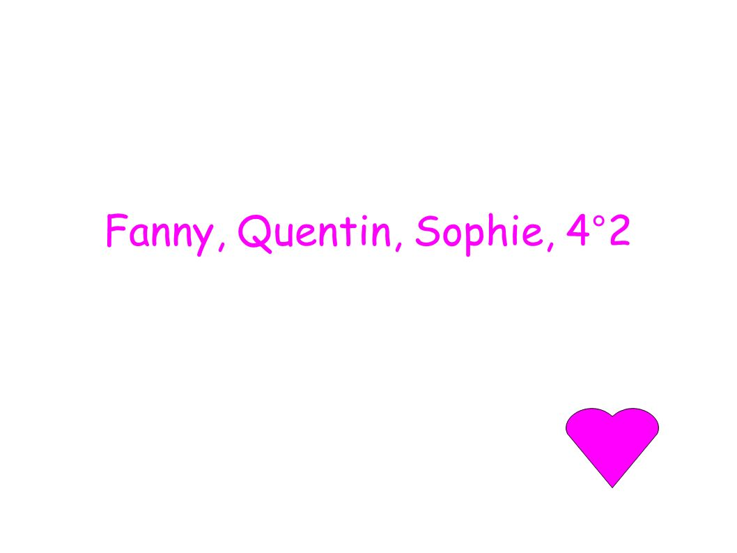 Fanny, Quentin, Sophie, 4°2