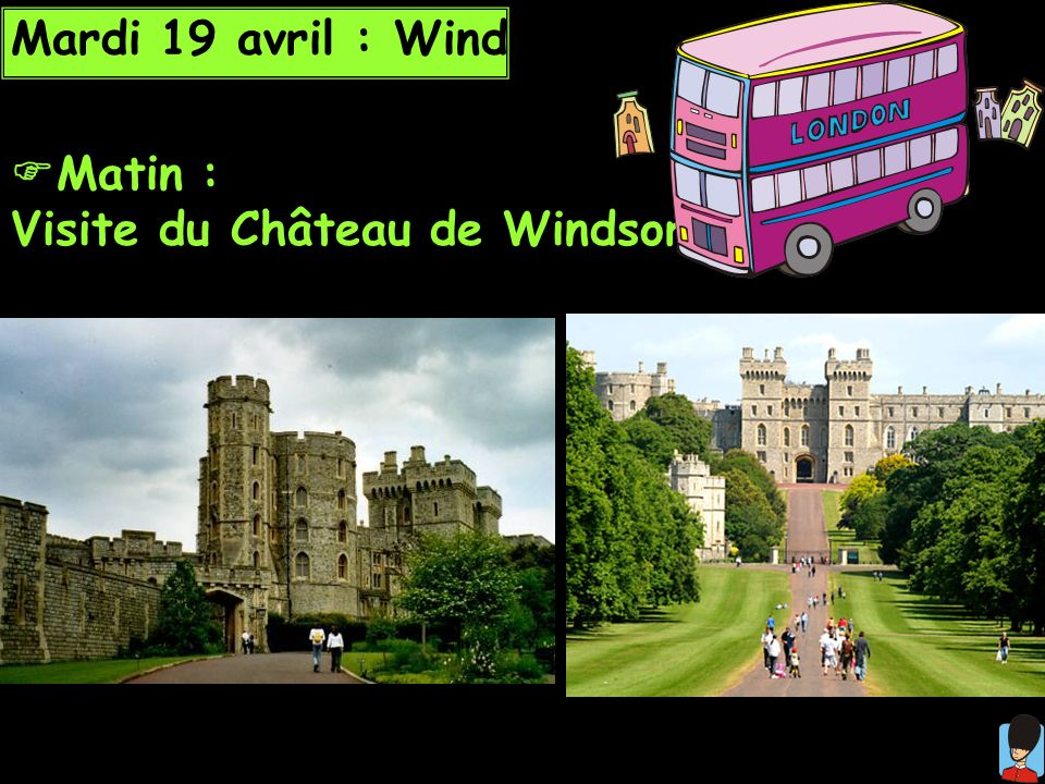 Mardi 19 avril : Windsor Matin : Visite du Château de Windsor.
