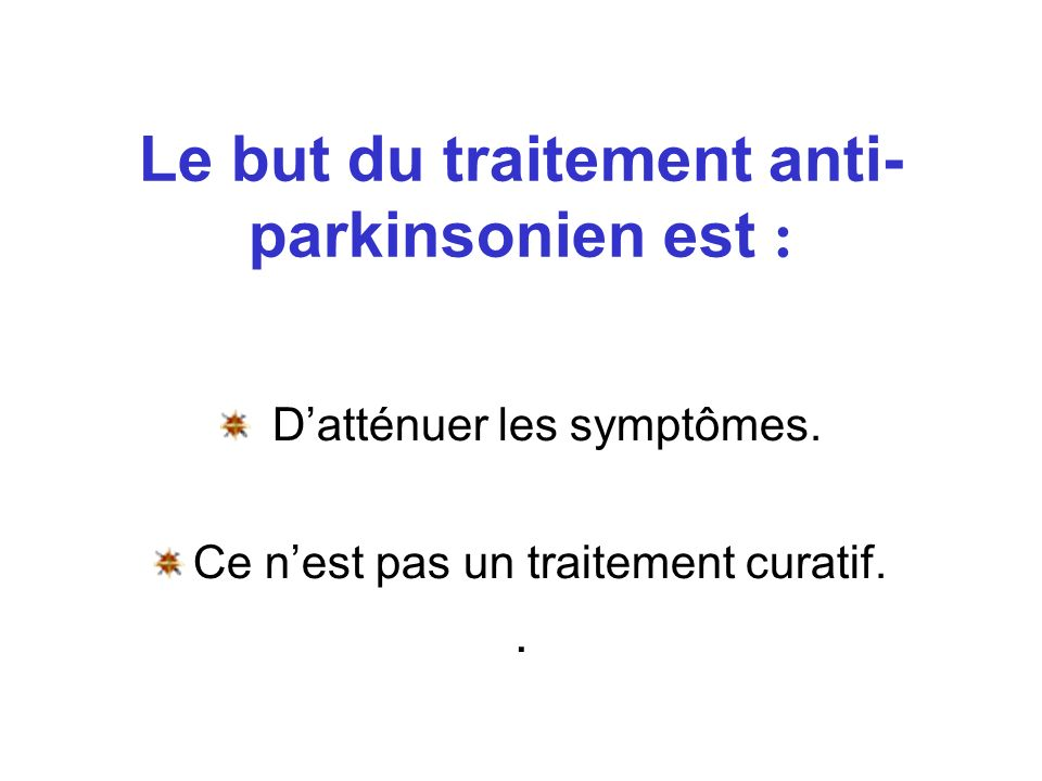 Le but du traitement anti-parkinsonien est :
