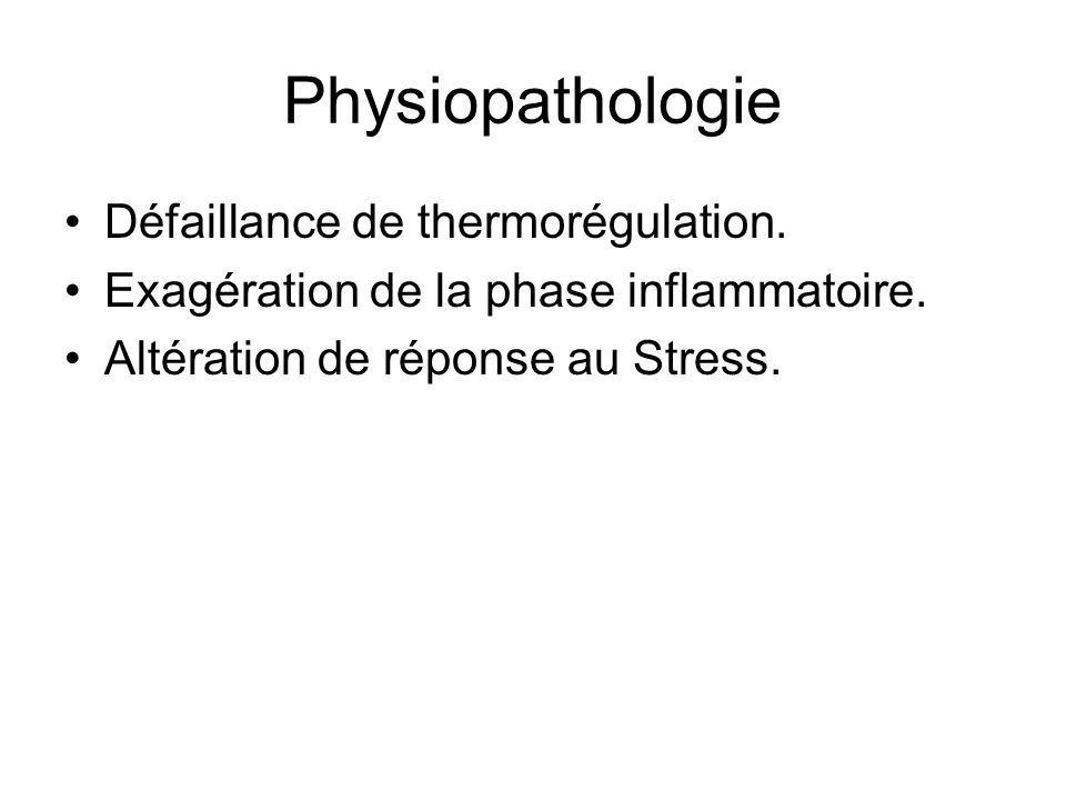 Physiopathologie Défaillance de thermorégulation.