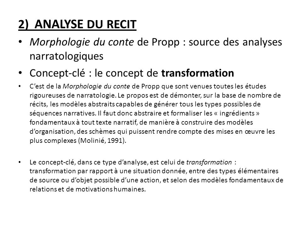 2) ANALYSE DU RECIT Morphologie du conte de Propp : source des analyses narratologiques. Concept-clé : le concept de transformation.
