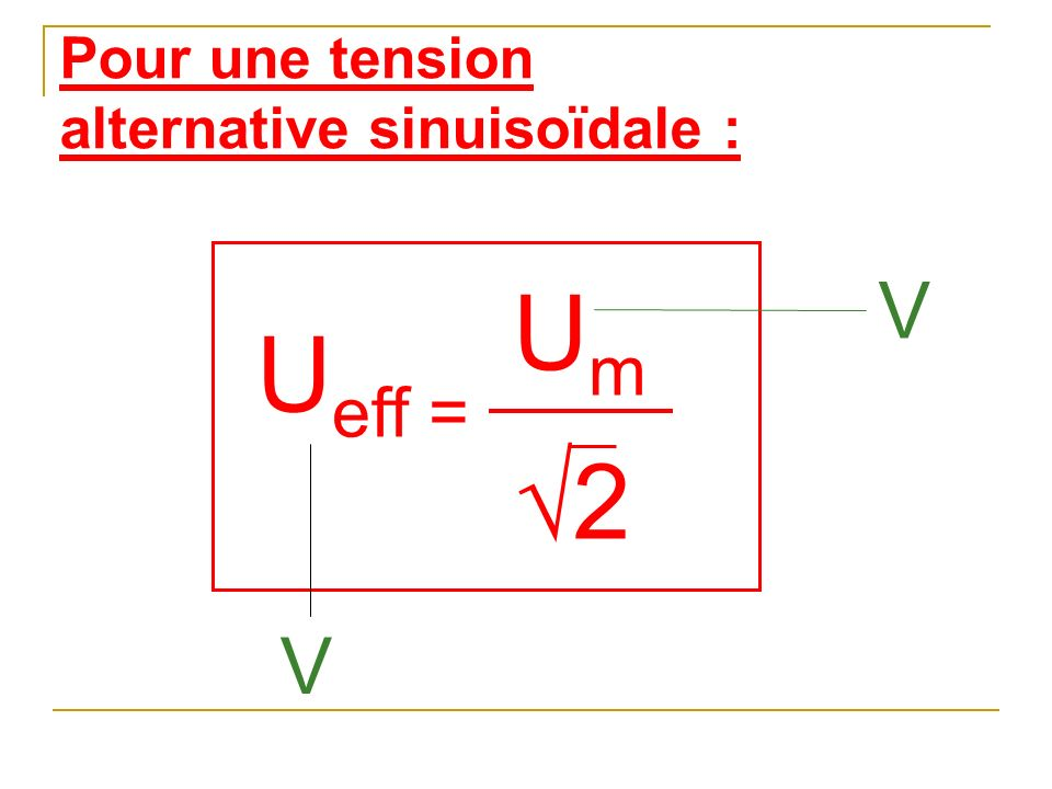 Pour une tension alternative sinuisoïdale :