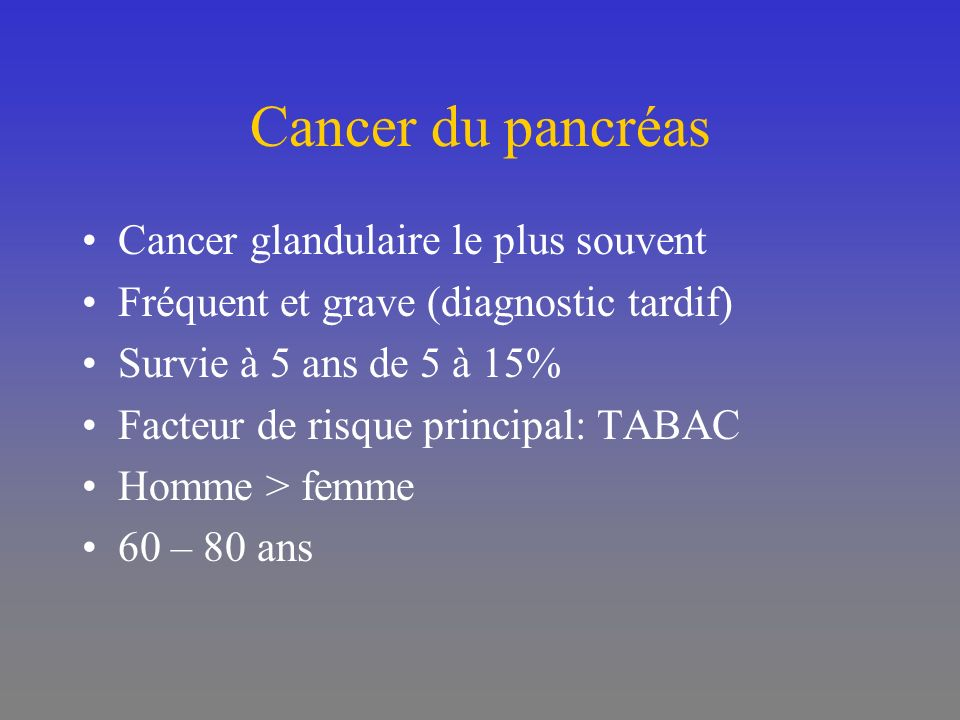 Cancer du pancréas Cancer glandulaire le plus souvent