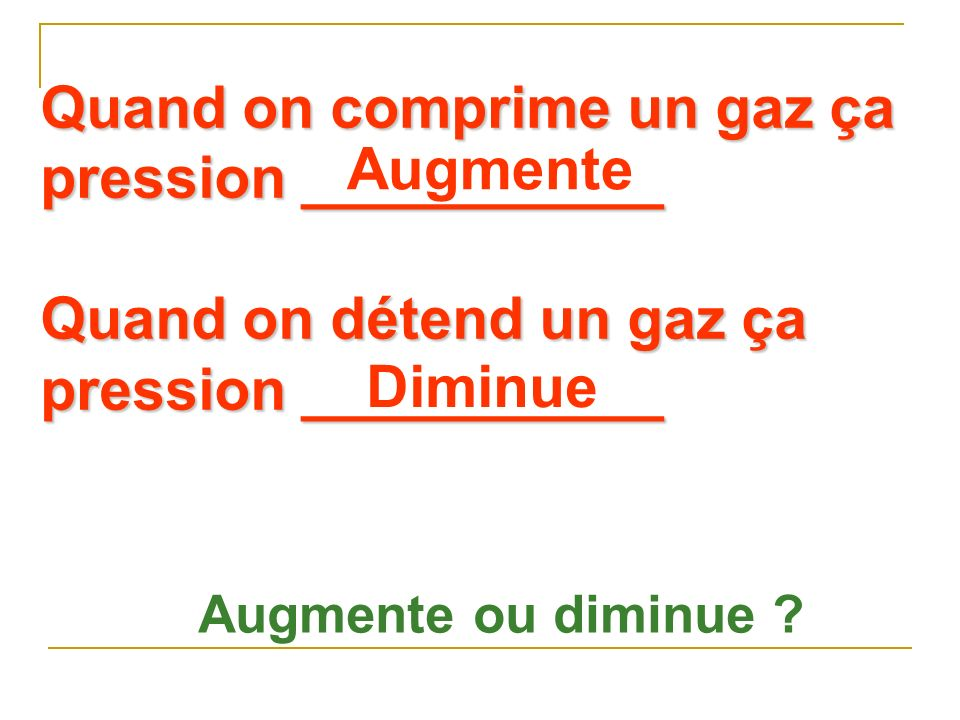 Quand on comprime un gaz ça pression ___________