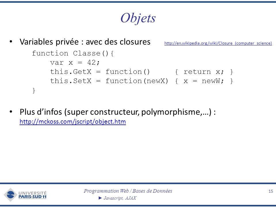 Objets Variables privée : avec des closures http://en.wikipedia.org/wiki/Closure_(computer_science)