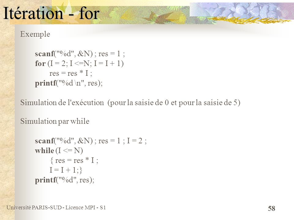 Itération - for Exemple scanf( %d , &N) ; res = 1 ;